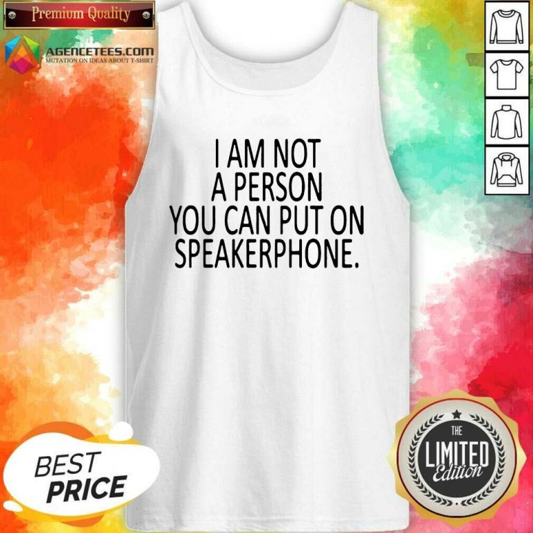 Pretty I Am Not A Person You Can Put On Speakerphone Tank Top