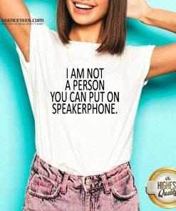 Pretty I Am Not A Person You Can Put On Speakerphone V-neck