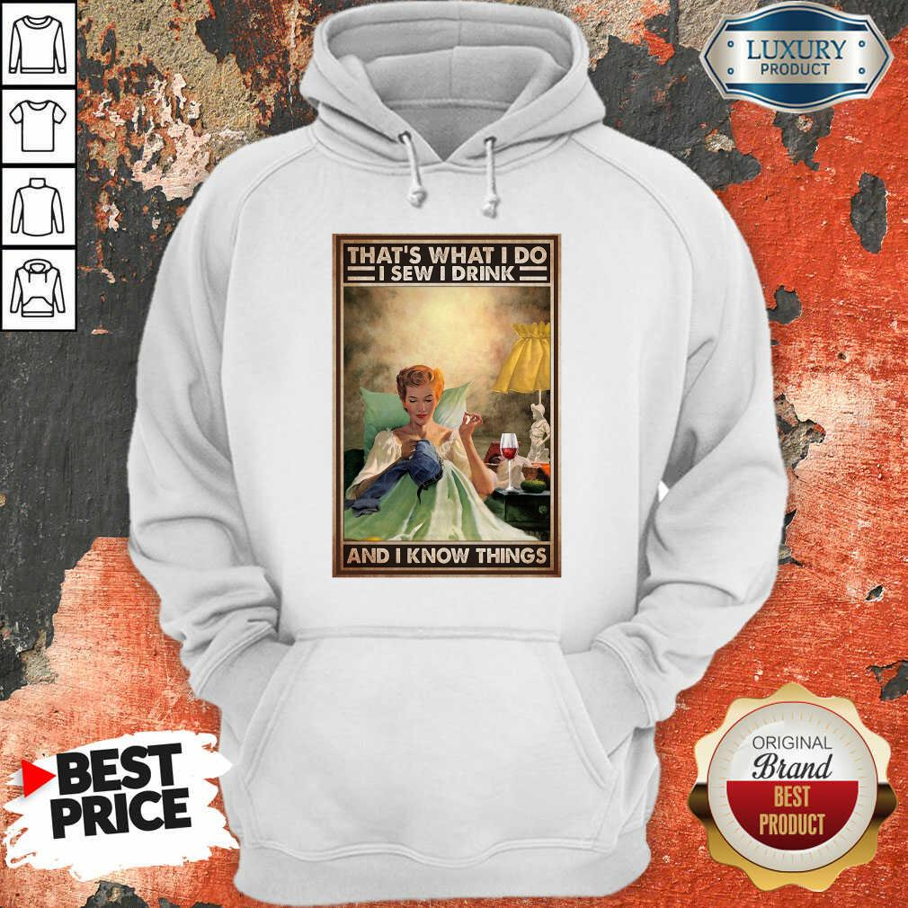 That's What I Do I Sew I Drink And I Know Things Poster Hoodie