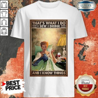 That's What I Do I Sew I Drink And I Know Things Poster Shirt