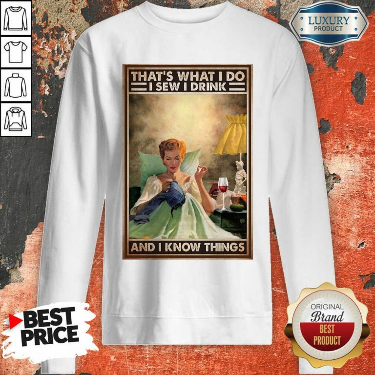 That's What I Do I Sew I Drink And I Know Things Poster Sweatshirt