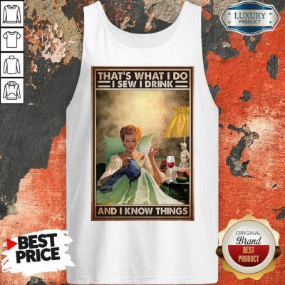 That's What I Do I Sew I Drink And I Know Things Poster Tank Top