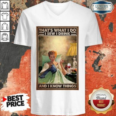 That's What I Do I Sew I Drink And I Know Things Poster V-neck