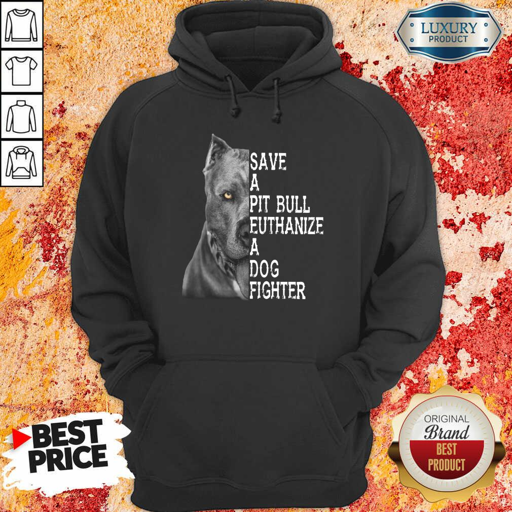 Top PitBull Save A Pitbull Euthanize A Dog Fighter Hoodie