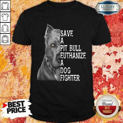 Top PitBull Save A Pitbull Euthanize A Dog Fighter Shirt