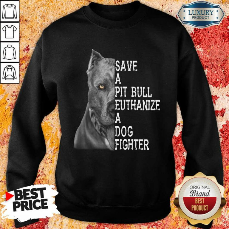 Top PitBull Save A Pitbull Euthanize A Dog Fighter Sweatshirt