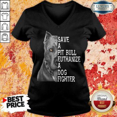Top PitBull Save A Pitbull Euthanize A Dog Fighter V-neck