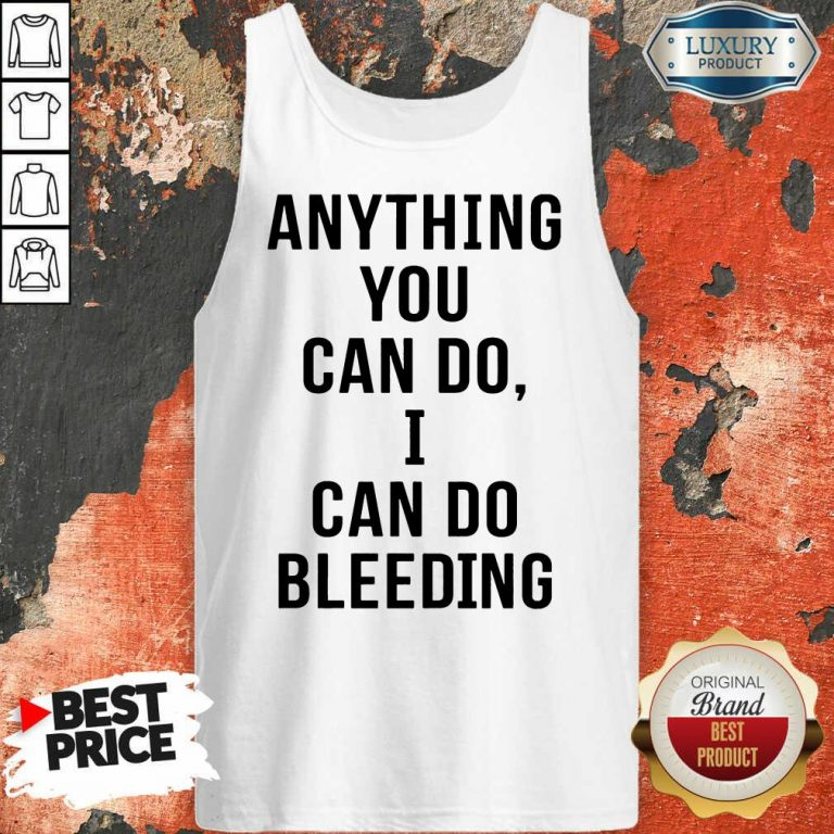 Anything You Can Do I Can Do Bleeding Tank Top