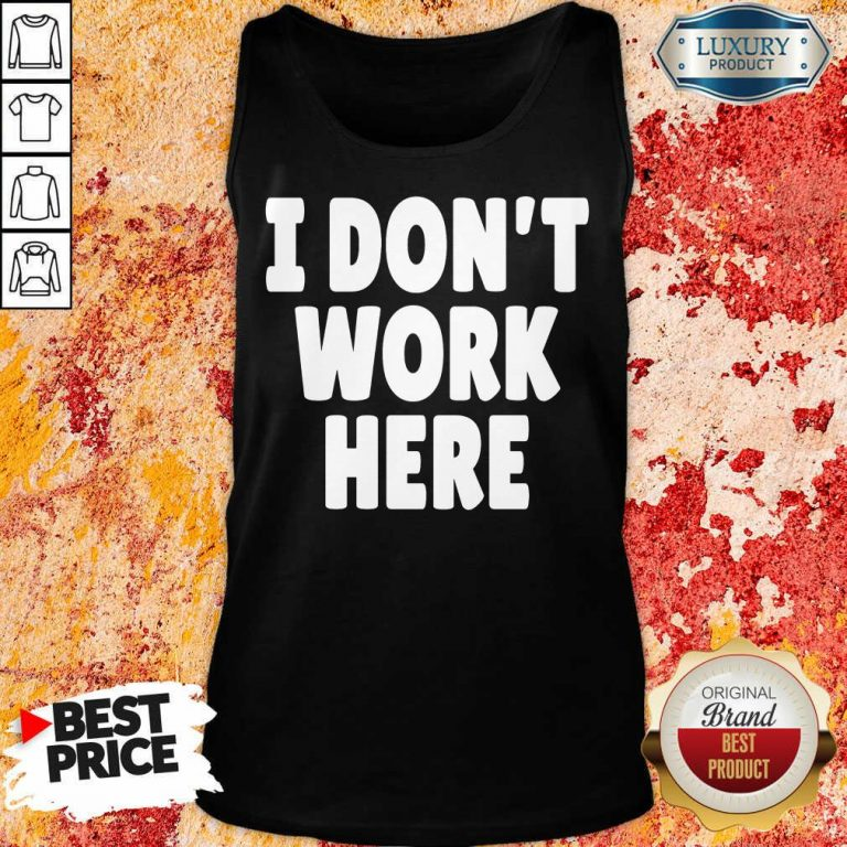 I Don't Work Here Tank Top