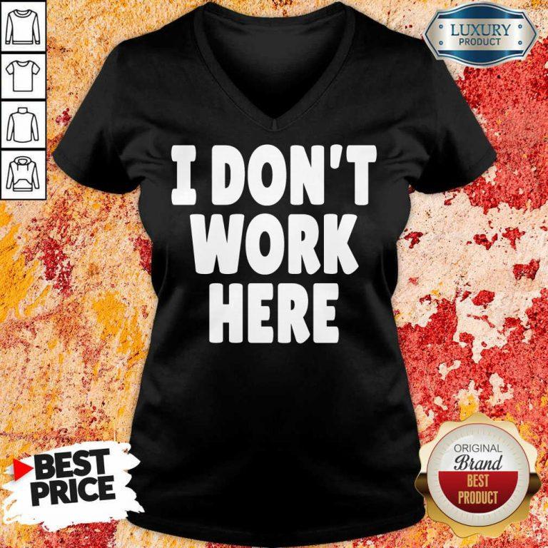 I Don't Work Here V-neck