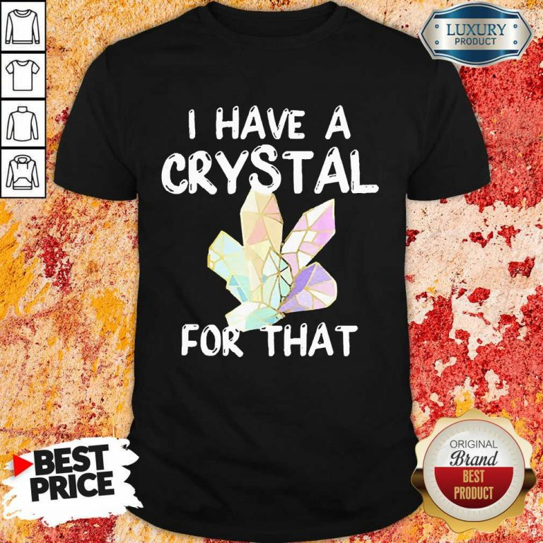 I Have A Crystal For That Shirt