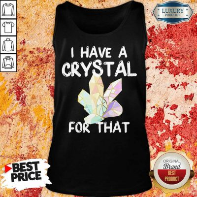 I Have A Crystal For That Tank Top