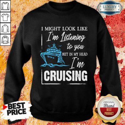 Im Listening But In My Head Im Cruising Sweatshirt