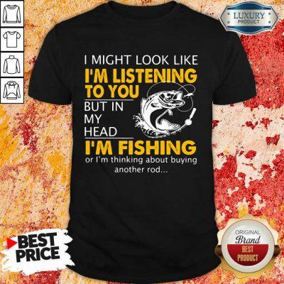 Im Listening But In My Head Im Fishing Shirt