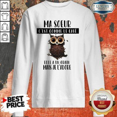Ma Soeur C'Est Comme Le Café Sweatshirt