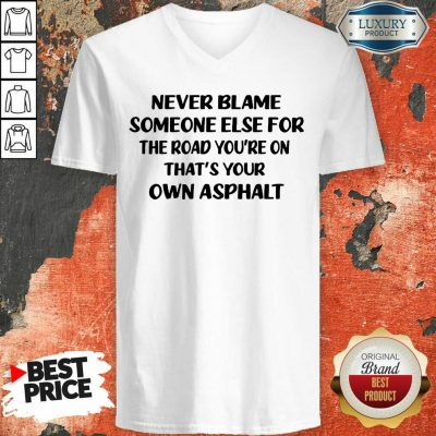 Never Blame The Road You're On V-neck