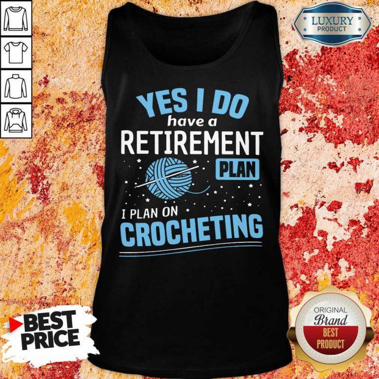 Yes I Do I Retiremment Plan On Crocheting Tank Top
