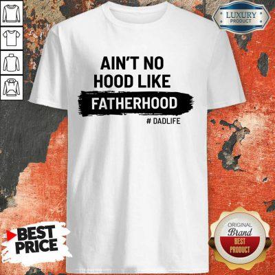 Ain't No Hood Like Fatherhood Dad Life Shirt