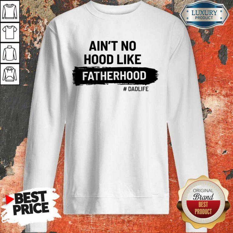 Ain't No Hood Like Fatherhood Dad Life Sweatshirt