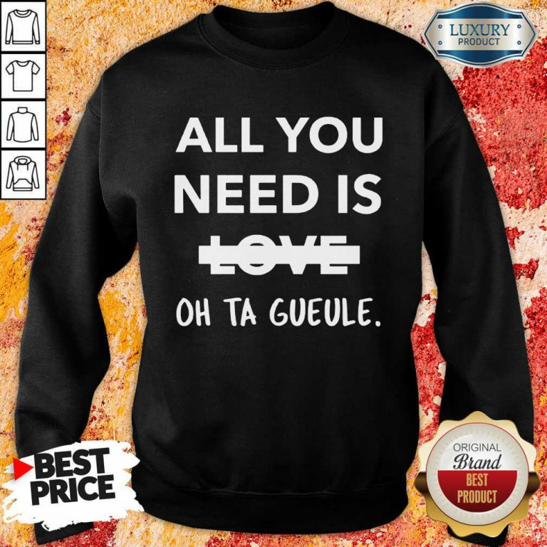 All You Need Is Love Oh Ta Gueule Sweatshirt