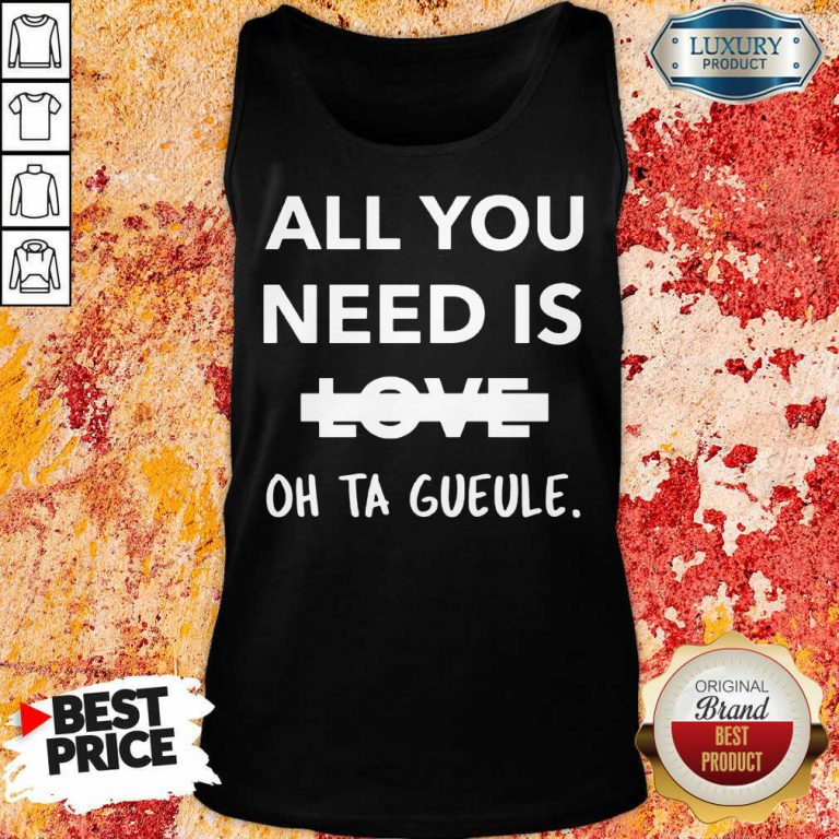 All You Need Is Love Oh Ta Gueule Tank Top