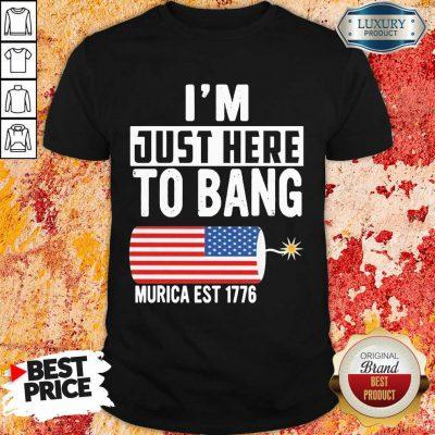 American Just Here To Bang Murica 1776 Shirt