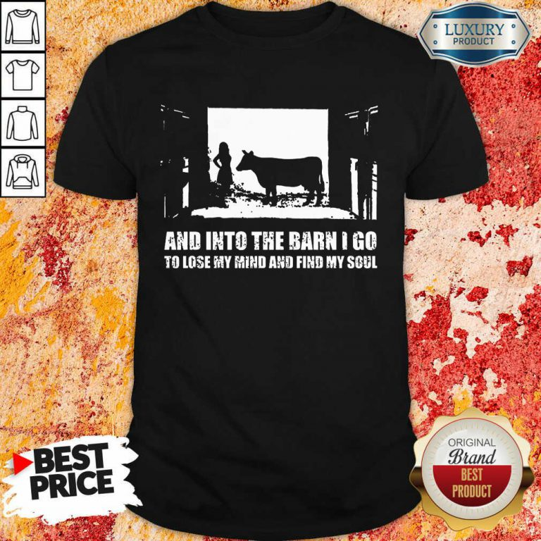 And Into The Barn I Go Find My Soul Shirt