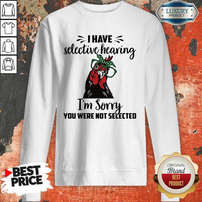 Chicken You Were Not Selected Sweatshirt