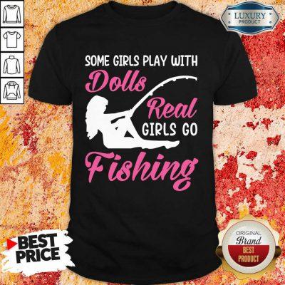 Dolls Real Girls Go Fishing Shirt