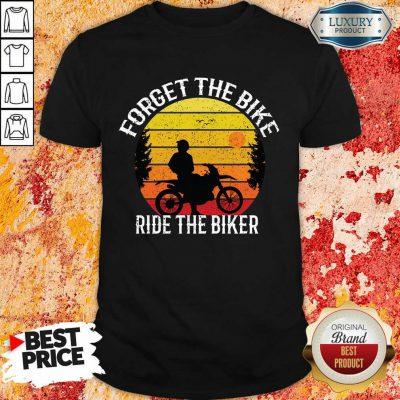 Forget The Bike Ride The Bike Shirt