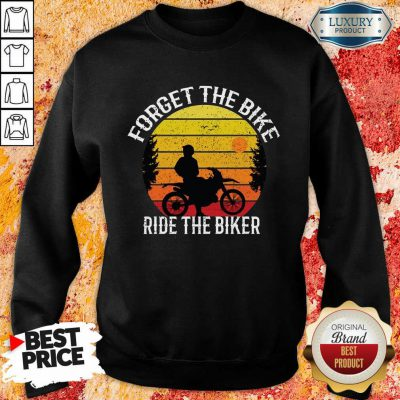 Forget The Bike Ride The Bike Sweatshirt