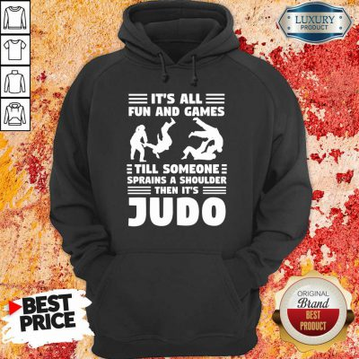 Fun And Games Till Someone Judo Hoodie