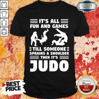 Fun And Games Till Someone Judo Shirt