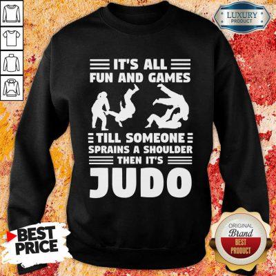Fun And Games Till Someone Judo Sweatshirt