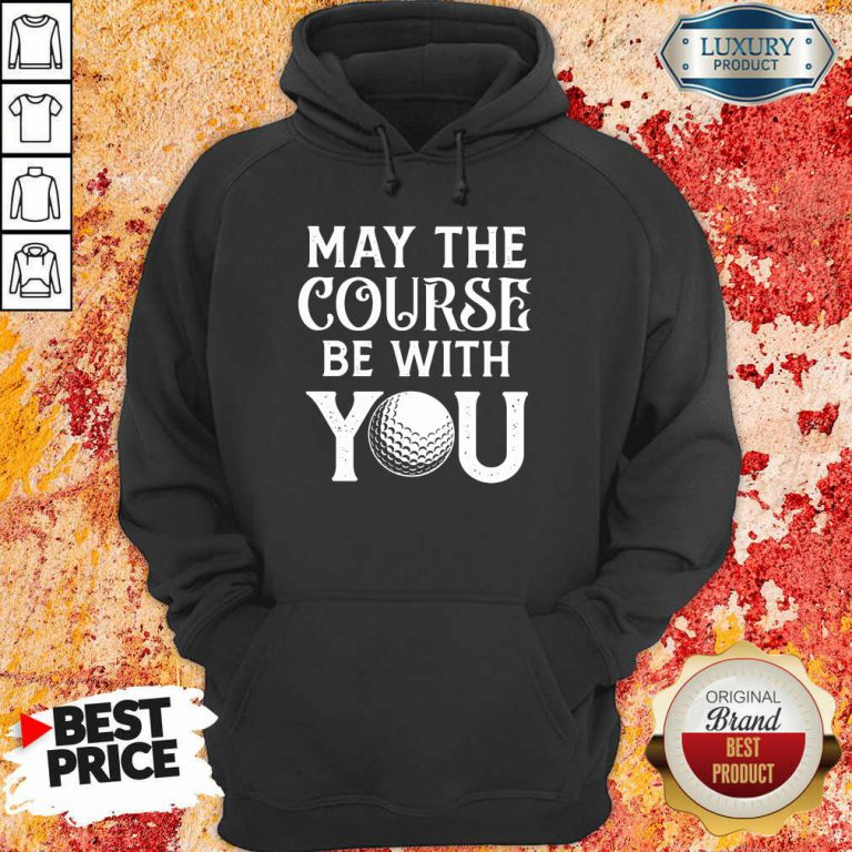 Golf May The Course Be With You Hoodie