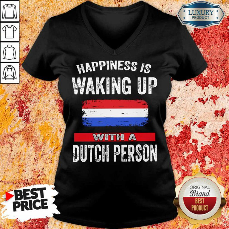 Happiness Is Waking Up With A Dutch Person V-neck