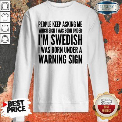 I'm Swedish I Was Born Under Sweatshirt
