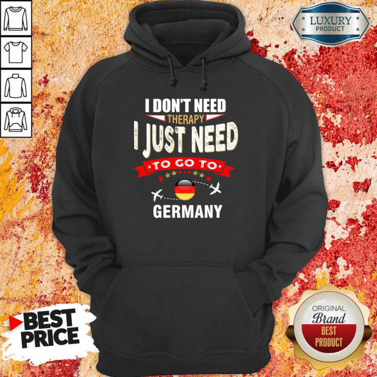 I Just Need To Go To Germany Hoodie