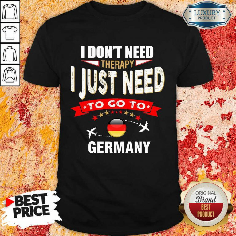 I Just Need To Go To Germany Shirt