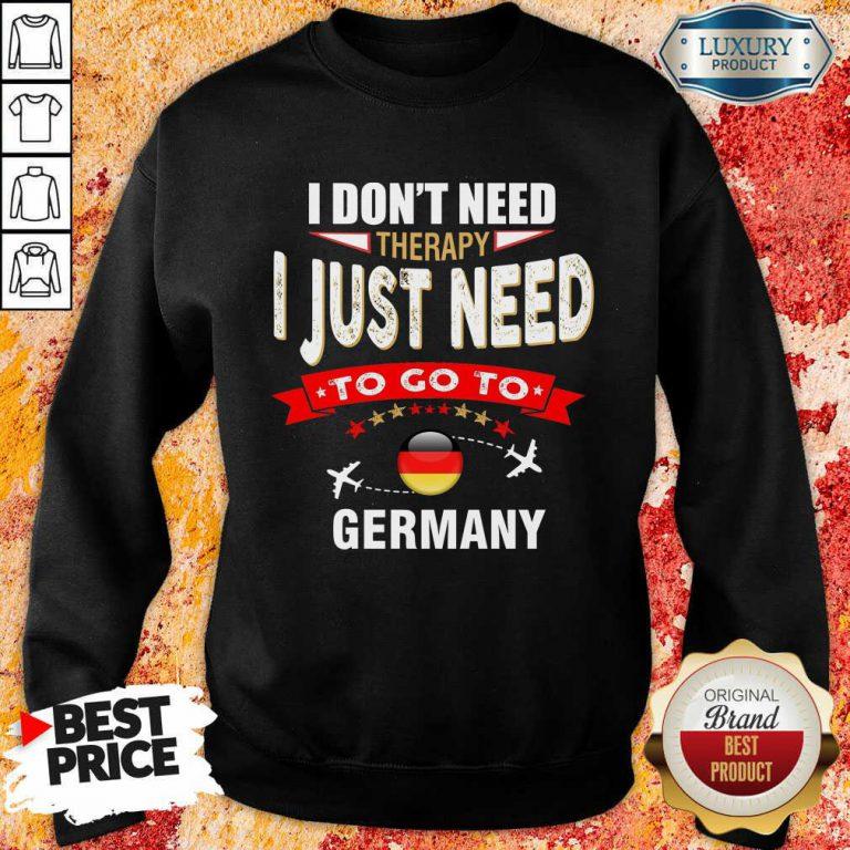 I Just Need To Go To Germany Sweatshirt