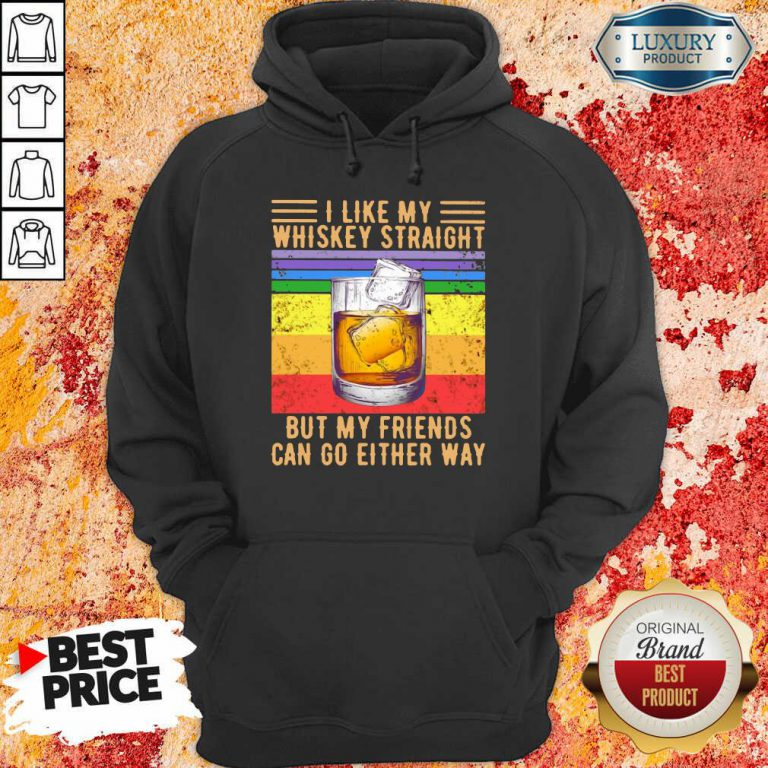 I Like My Whiskey Straight But My Friends Hoodie