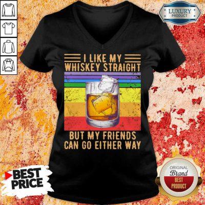 I Like My Whiskey Straight But My Friends V-neck