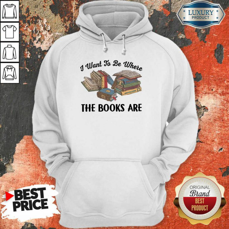 I Want To Be Where The Book Are Hoodie