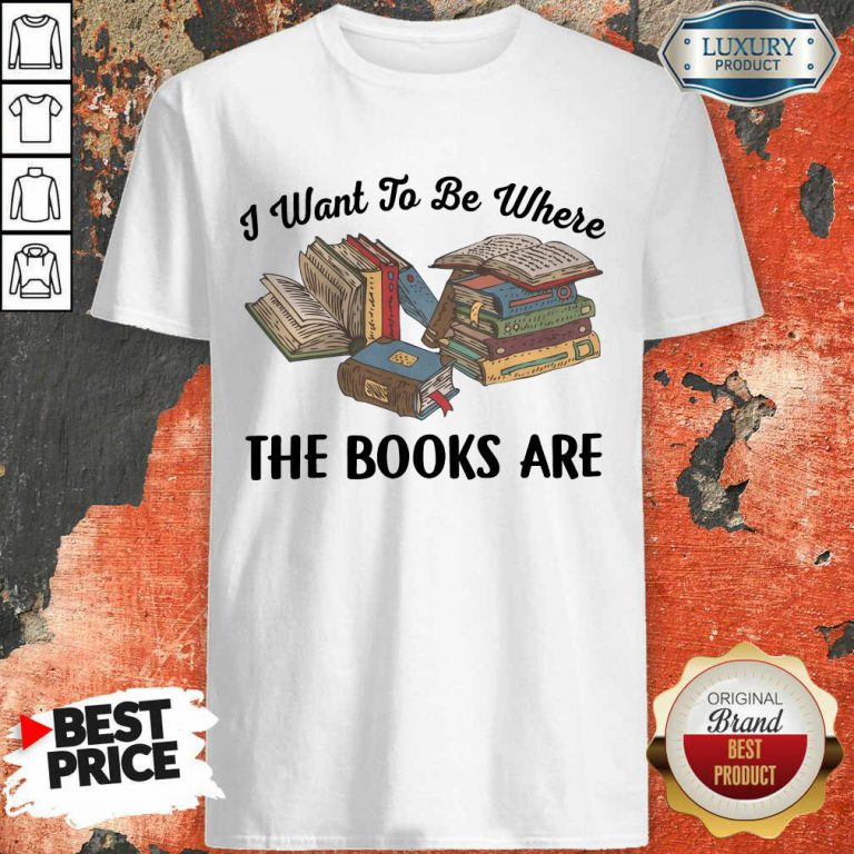 I Want To Be Where The Book Are Shirt