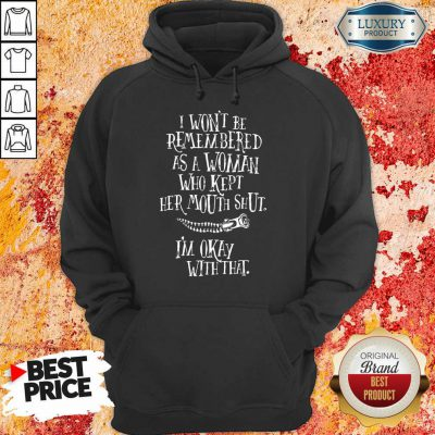 I Won't Be Remembered As A Woman Who Kept Her Mouth Shut I'm Okay With That Hoodie