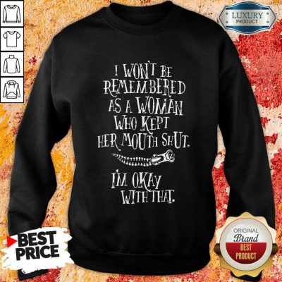 I Won't Be Remembered As A Woman Who Kept Her Mouth Shut I'm Okay With That Sweatshirt