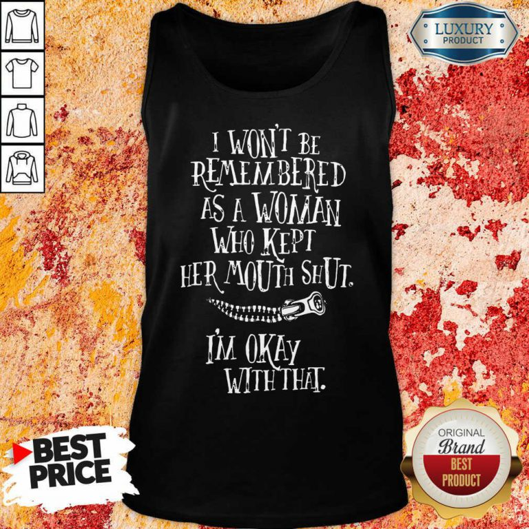 I Won't Be Remembered As A Woman Who Kept Her Mouth Shut I'm Okay With That Tank Top