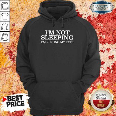 Im Not Sleeping I Am Resting My Eyes Hoodie