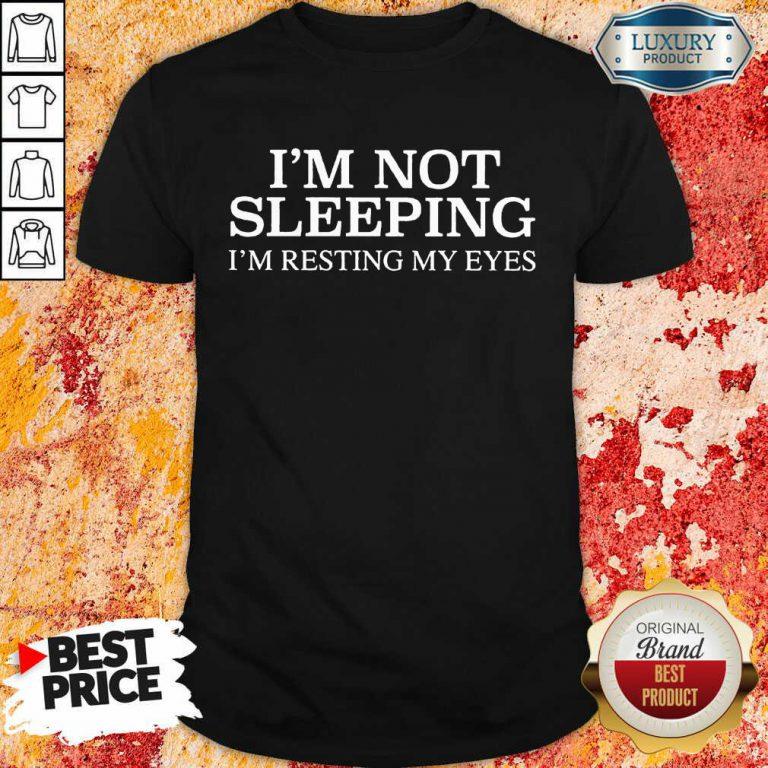 Im Not Sleeping I Am Resting My Eyes Shirt