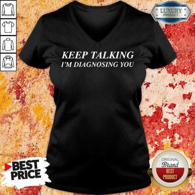 Keep Talking Im Diagnosing You V-neck